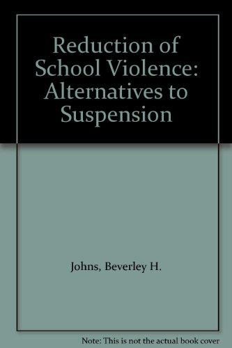 Reduction of School Violence: Alternatives to Suspension