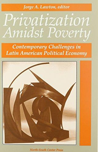 Privatization Amidst Poverty: Contemporary Challenges in Latin American Political Economy
