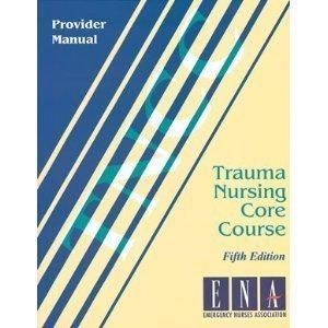 Trauma Nursing Core Course: Provider Manual