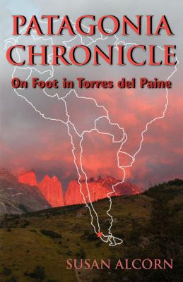 Patagonia Chronicle : On Foot in Torres Del Paine