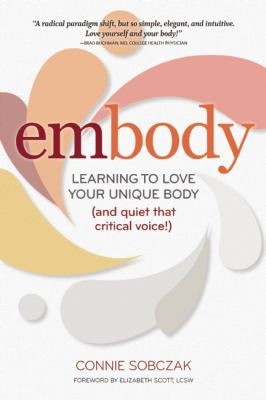 Embody : A Guide to Celebrating Your Unique Body (and Quieting That Critical Voice!)