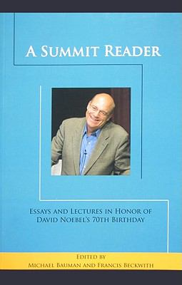A Summit Reader: Essays and Lectures in Honor of David Noebel's 70th Birthday
