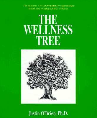 Wellness Tree The Dynamic Six-Step Program for Rejuvenating Health and Creating Optimal Wellness