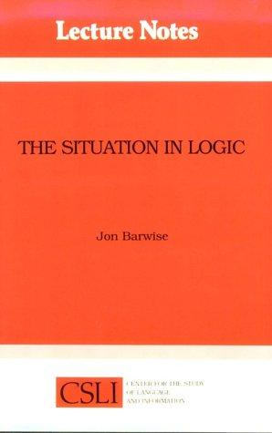 The Situation in Logic (Center for the Study of Language and Information - Lecture Notes)