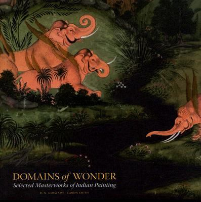 Domains of Wonder Selected Masterworks of Indian Painting