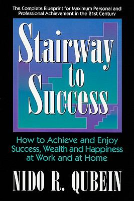 Stairway to Success: How to Achieve and Enjoy Success, Wealth and Happiness at Work and at Home