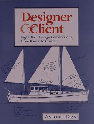 Designer & Client Eight Boat Design Commissions, from Kayak to Cruiser