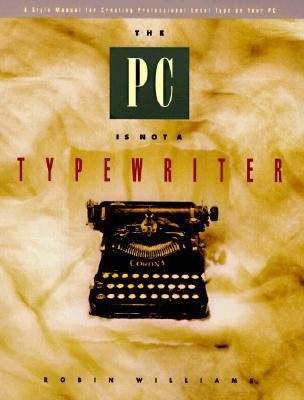 PC Is Not a Typewriter A Style Manual for Creating Professional-Level Type on Your Personal Computer