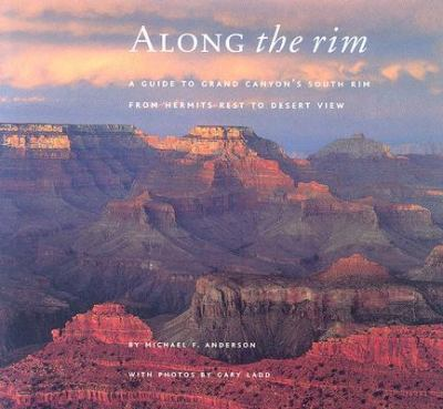 Along the Rim A Guide to Grand Canyon's South Rim from Hermits Rest to Desert View