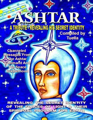 Ashtar Revealing the Secret Identity of the Forces of Light and Their Spiritual Program for Earth