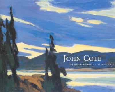 John Cole The Enduring Northwest Landscape