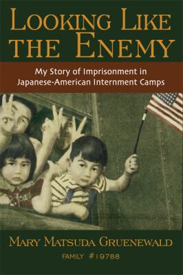 Looking Like The Enemy My Story Of Imprisonment In Japanese-American Internment Camps