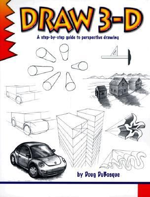 Draw 3-D A Step by Step Guide to Perspective Drawing