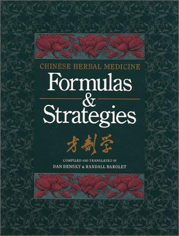 Chinese Herbal Medicine: Formulas and Strategies