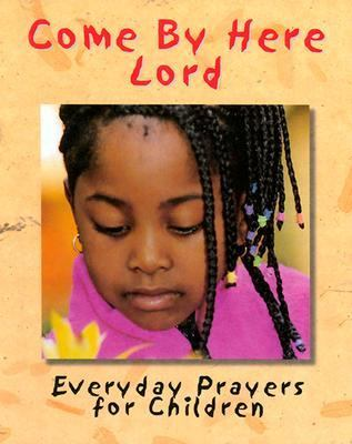 Come by Here Lord Everyday Prayers for Children