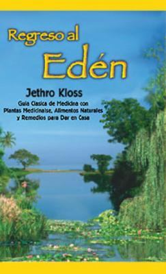 Regreso Al Eden / Back to Eden :The Classic Guide to Herbal Medicine, Natural Foods, and Home Remedies The Classic Guide to Herbal Medicine, Natural Foods, and Home Remedies