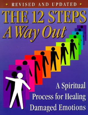 12 Steps A Way Out  A Spiritual Process for Healing Damaged Emotions