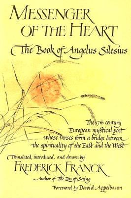 Messenger Of The Heart The Book Of Angelus Silesius, With Observations By The Ancient Zen Masters