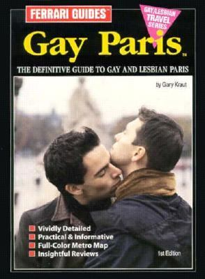Ferrari Guides' Gay Paris: In-Depth Guide to France's Gayest City - Gary Kraut - Paperback