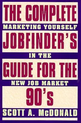 Complete Job Finder's Guide for the 90's: Marketing Yourself in the New Job Market