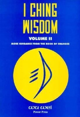 I Ching Wisdom More Guidance from the Book of Changes