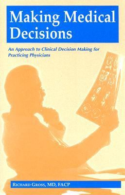Making Medical Decisions An Approach to Clinical Decision Making for Practicing Physicians
