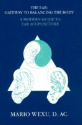 Ear Gateway to Balancing the Body a Modern Guide to Ear Acupuncture