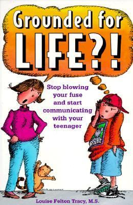 Grounded for Life Stop Blowing Your Fuse and Start Communicating