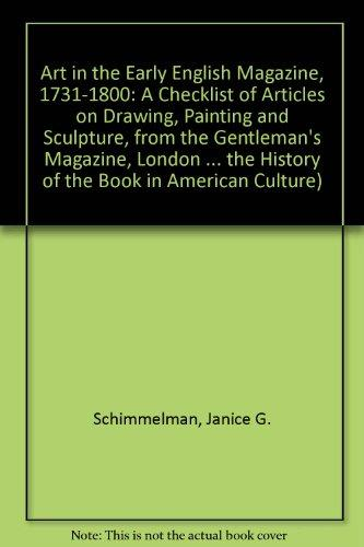 "Art in the Early English Magazine, 1731-1800: A Checklist of Articles on Drawing, Painting and Sculpture, from the ""Gentleman's Magazine"", ""London ... the History of the Book in American Culture)"