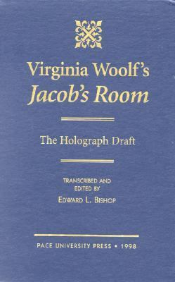 Virginia Woolf's Jacob's Room The Holograph Draft  Based on the Holograph Manuscript in the Henry W. and Albert A. Berg Collection of English and American Literature at the New