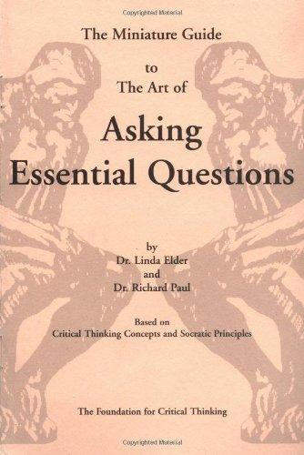 The Thinker's Guide to the Art of Asking Essential Questions (Thinker's Guide Library)