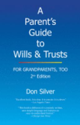A Parent's Guide to Wills & Trusts: For Grandparents, Too (2nd edition)