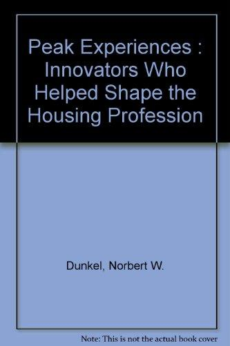Peak Experiences : Innovators Who Helped Shape the Housing Profession