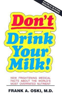 Don't Drink Your Milk! New Frightening Medical Facts About the World's Most Overrated Nutrient