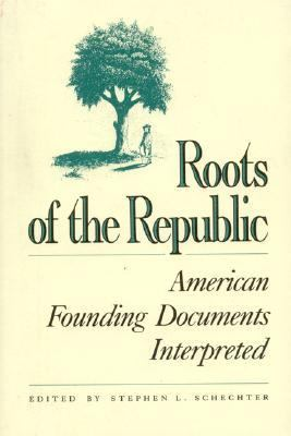 Roots of the Republic American Founding Documents Interpreted