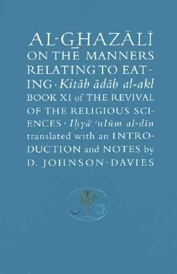 Al-Ghazali on the Manners Relating to Eating Book XI of the Revival of the Religious Sciences