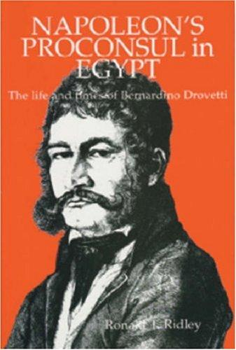 Napoleon's Proconsul in Egypt: The Life and Times of Bernardino Drovetti