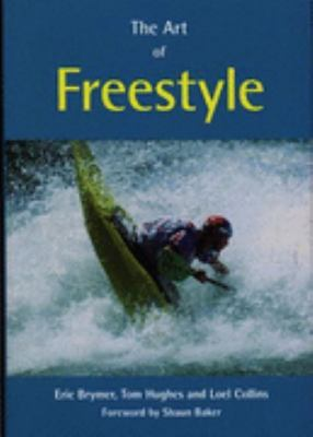 Art of Freestyle: A Manual of Freestyle Kayaking, White Water Playboating and Rodeo - Eric Brymer - Hardcover