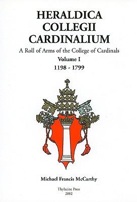 Heraldica Collegii Cardinalium, Volume 1: A Roll of Arms of the College of Cardinals, 1198 - 1799