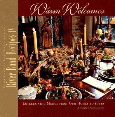 River Road Recipes IV: Warm Welcomes, Entertaining Menus from Our Homes to Yours