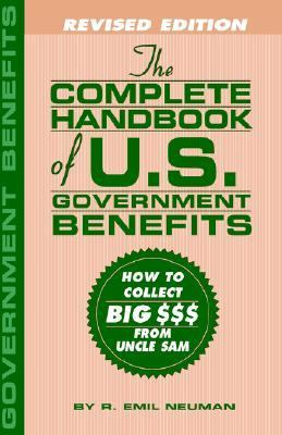 Complete Handbook of U.S. Government Benefits How to Collect Big from Uncle Sam