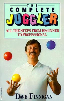 The Complete Juggler: All the Steps from Beginner to Professional - Dave Finnigan - Paperback - Fourth Edition