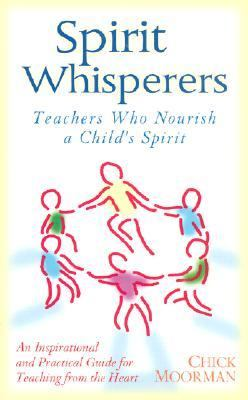 Spirit Whisperers Teachers Who Nurture a Child's Spirit