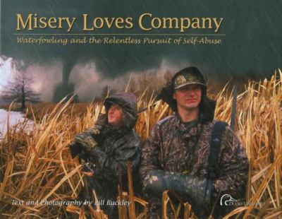 Misery Loves Company Waterfowling and the Relentless Pursuit of Self-Abuse