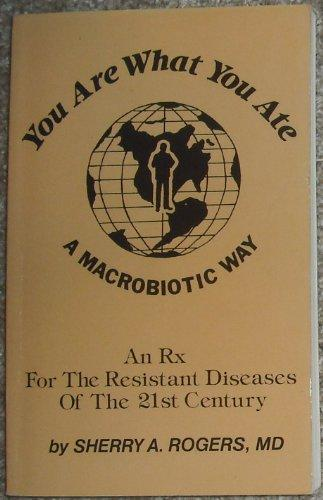 You Are What You Ate: A Macrobiotic Way: An Rx for the Resistant Diseases of the 21st Century