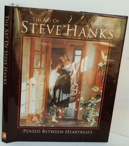 The Art of Steve Hanks: Poised Between Heartbeats