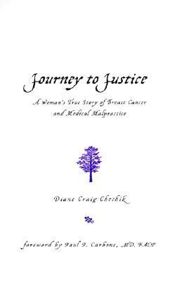 Journey to Justice A Woman's True Story of Breast Cancer and Medical Malpractice