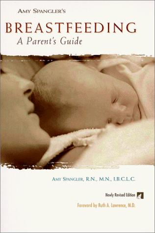 Amy Spangler's Breastfeeding: A Parent's Guide