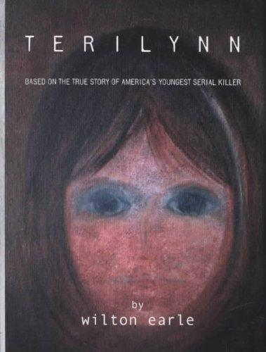 Terilynn: Based On The True Story of America's Youngest Serial Killer
