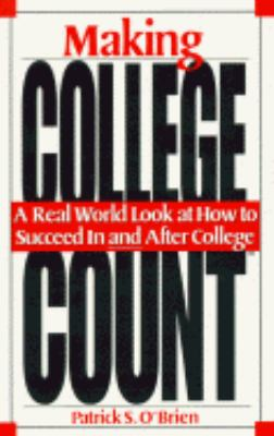 Making College Count A Real World Look at How to Succeed in & After College